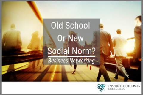 Business Networking – Old School Or New Social Norm?