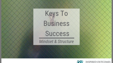 Keys To Business Success: Mindset & Structure