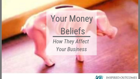 Your Money Beliefs – How They Affect Your Business