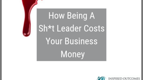How Being A Sh*t Leader Costs Your Business Money