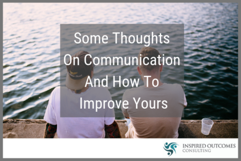 Some Thoughts On Communication And How To Improve Yours