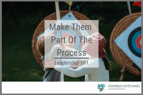 Leadership 101 – Make Them Part Of The Process