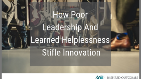 How Poor Leadership And Learned Helplessness Stifle Innovation