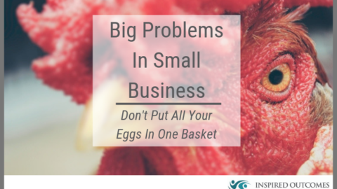 Big Problems In Small Business – Don't Put All Your Eggs In One Basket
