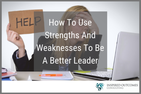 How To Use Strengths And Weaknesses To Be A Better Leader