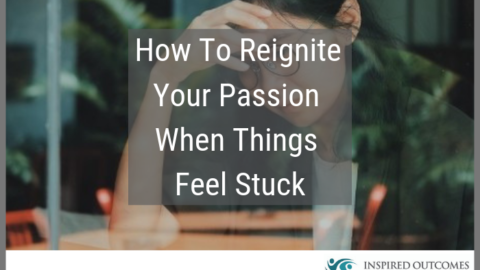 How To Reignite Your Passion When Things Feel Stuck