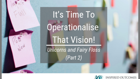 It's time to operationalise that vision! – Unicorns and Fairy Floss (Part 2)