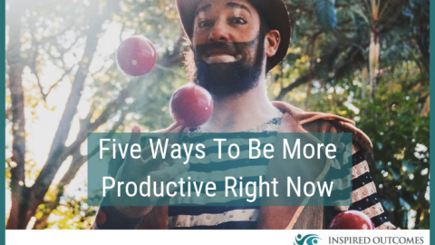 Five Ways To Be More Productive Right Now